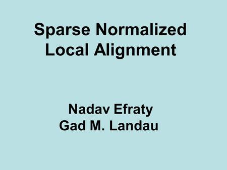 Sparse Normalized Local Alignment Nadav Efraty Gad M. Landau.