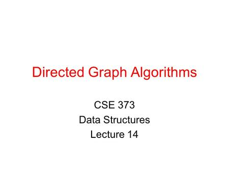Directed Graph Algorithms CSE 373 Data Structures Lecture 14.