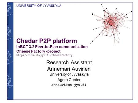 UNIVERSITY OF JYVÄSKYLÄ Chedar P2P platform InBCT 3.2 Peer-to-Peer communication Cheese Factory -project  Research Assistant.