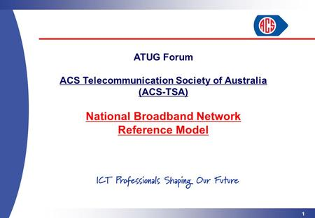 1 ATUG Forum ACS Telecommunication Society of Australia (ACS-TSA) National Broadband Network Reference Model.