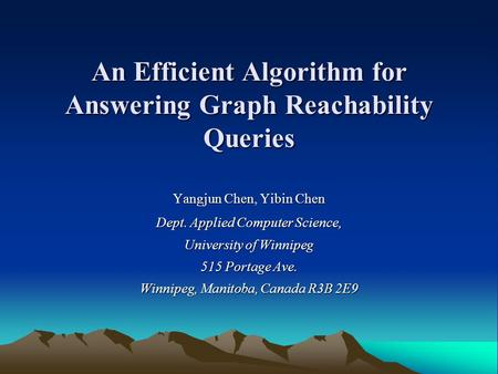 An Efficient Algorithm for Answering Graph Reachability Queries Yangjun Chen, Yibin Chen Dept. Applied Computer Science, University of Winnipeg 515 Portage.