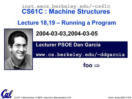 CS 61C L14Introduction to MIPS: Instruction Representation II (1) Garcia, Spring 2004 © UCB Lecturer PSOE Dan Garcia www.cs.berkeley.edu/~ddgarcia inst.eecs.berkeley.edu/~cs61c.