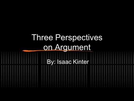 Three Perspectives on Argument By: Isaac Kinter The three perspectives are: Rhetoric Dialect Logic.