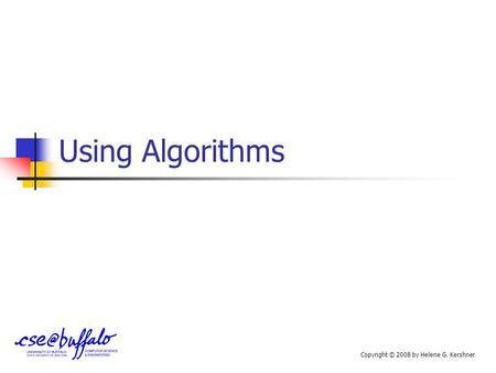 Using Algorithms Copyright © 2008 by Helene G. Kershner.
