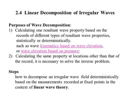 2.4 Linear Decomposition of Irregular Waves Purposes of Wave Decomposition: 1)Calculating one resultant wave property based on the records of different.