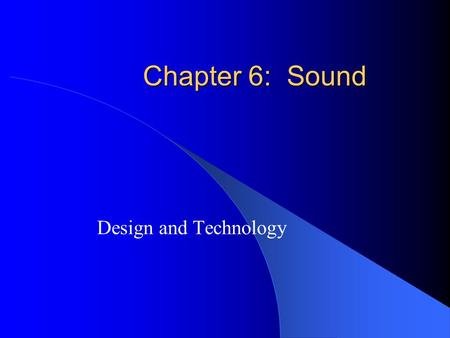 Chapter 6: Sound Design and Technology. Evolution of Film Sound  1930s-1970s  Recording played in sync with film  Optical track, usually monaural 