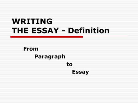 WRITING THE ESSAY - Definition From Paragraph to Essay.
