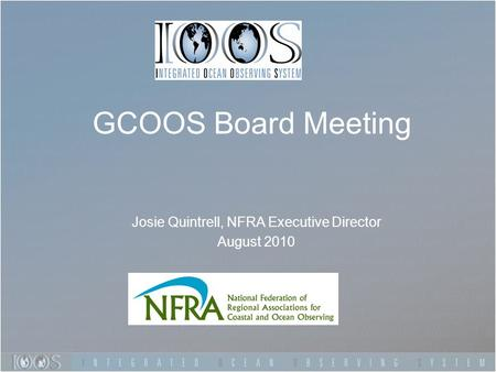 Josie Quintrell, NFRA Executive Director August 2010 GCOOS Board Meeting.