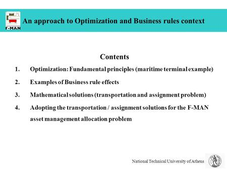 National Technical University of Athens An approach to Optimization and Business rules context Contents 1.Optimization: Fundamental principles (maritime.
