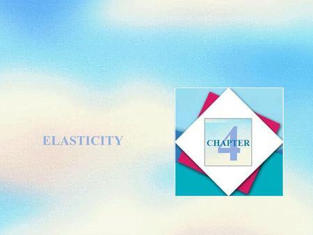 ELASTICITY 4 CHAPTER. Objectives After studying this chapter, you will be able to  Define, calculate, and explain the factors that influence the price.