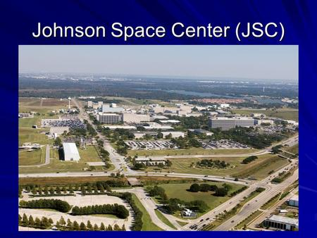 Johnson Space Center (JSC). Established 1961 as the Manned Spacecraft Center –Renamed 1973 for Lyndon B. Johnson Lead Center for manned spaceflight operations.
