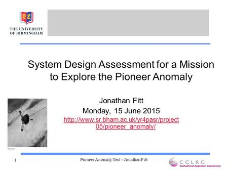 Pioneer Anomaly Test – Jonathan Fitt 1 System Design Assessment for a Mission to Explore the Pioneer Anomaly Jonathan Fitt Monday, 15 June 2015
