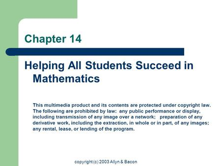 Copyright (c) 2003 Allyn & Bacon Chapter 14 Helping All Students Succeed in Mathematics This multimedia product and its contents are protected under copyright.