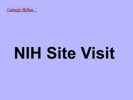 NIH Site Visit. Why: Not for Cause When: July 13, 2004 and Morning of July 15, 2004 Where: Mellon Institute Who: OSP, SPA, Tech Transfer; Psychology;