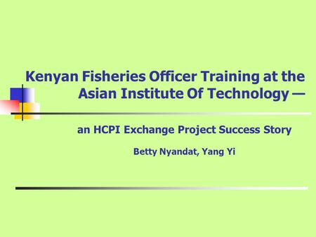 Kenyan Fisheries Officer Training at the Asian Institute Of Technology — an HCPI Exchange Project Success Story Betty Nyandat, Yang Yi.