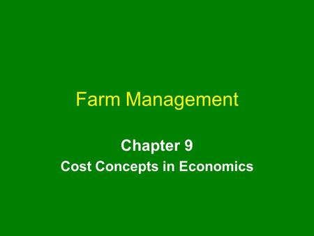 Farm Management Chapter 9 Cost Concepts in Economics.