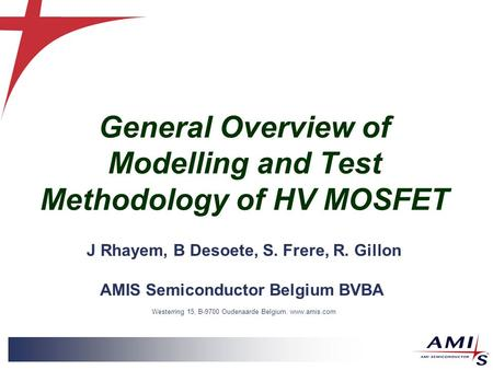 General Overview of Modelling and Test Methodology of HV MOSFET J Rhayem, B Desoete, S. Frere, R. Gillon AMIS Semiconductor Belgium BVBA Westerring 15,