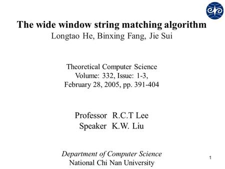 1 The wide window string matching algorithm Longtao He, Binxing Fang, Jie Sui Theoretical Computer Science Volume: 332, Issue: 1-3, February 28, 2005,