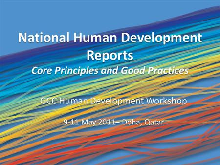National Human Development Reports Core Principles and Good Practices National Human Development Reports Core Principles and Good Practices GCC Human Development.