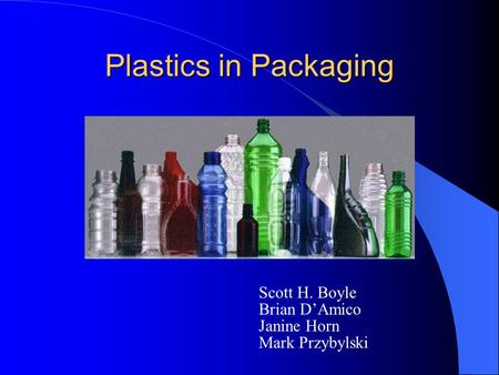 Plastics in Packaging Scott H. Boyle Brian D'Amico Janine Horn