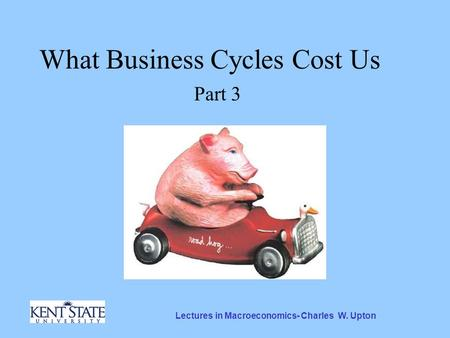 Lectures in Macroeconomics- Charles W. Upton What Business Cycles Cost Us Part 3.
