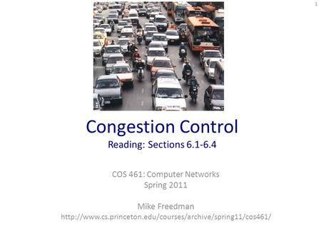 Congestion Control Reading: Sections 6.1-6.4 COS 461: Computer Networks Spring 2011 Mike Freedman