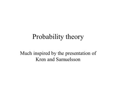 Probability theory Much inspired by the presentation of Kren and Samuelsson.