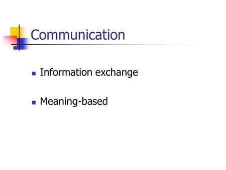 Communication Information exchange Meaning-based.