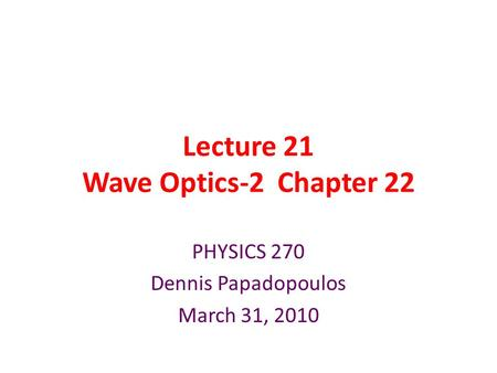 Lecture 21 Wave Optics-2 Chapter 22