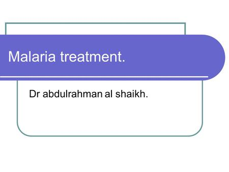 Malaria treatment. Dr abdulrahman al shaikh.. Introduction. 1-2.7 million patients died because of malaria every year. Most deaths due to Plasmodium Falciparum.