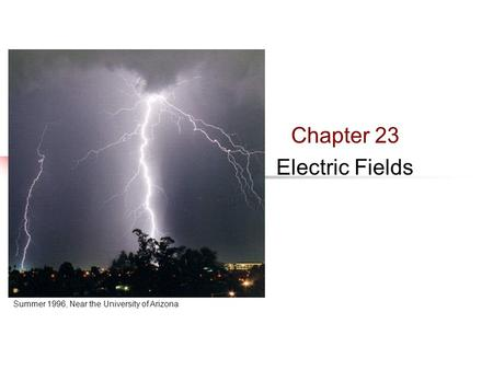 Chapter 23 Electric Fields Summer 1996, Near the University of Arizona.