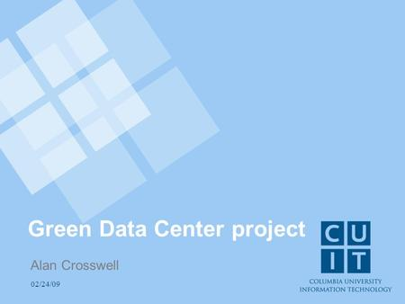 02/24/09 Green Data Center project Alan Crosswell.