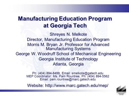 Manufacturing Education Program at Georgia Tech Shreyes N. Melkote Director, Manufacturing Education Program Morris M. Bryan Jr. Professor for Advanced.