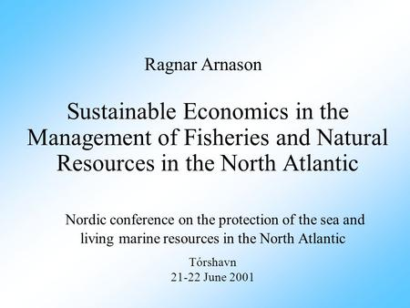Sustainable Economics in the Management of Fisheries and Natural Resources in the North Atlantic Nordic conference on the protection of the sea and living.