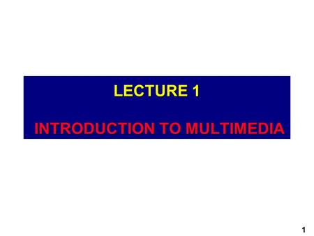 1 LECTURE 1 INTRODUCTION TO MULTIMEDIA. 2 Objective  Definitions of multimedia  What is multimedia?  Multimedia Types  Applications for Multimedia.