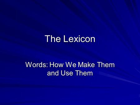 The Lexicon Words: How We Make Them and Use Them.