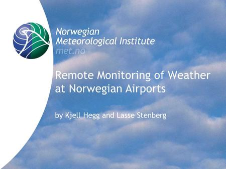 Remote Monitoring of Weather at Norwegian Airports by Kjell Hegg and Lasse Stenberg.