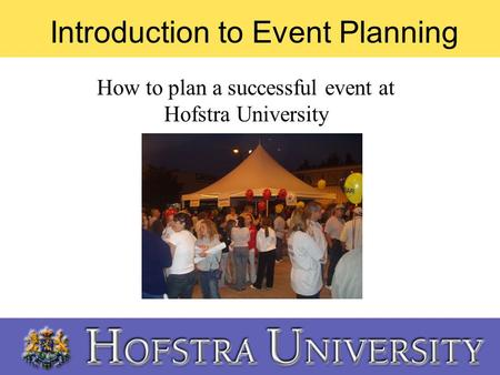 Introduction to Event Planning How to plan a successful event at Hofstra University.