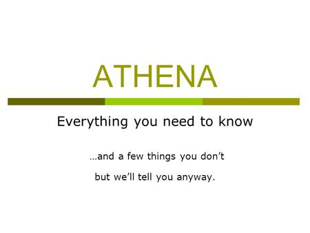 ATHENA Everything you need to know …and a few things you don't