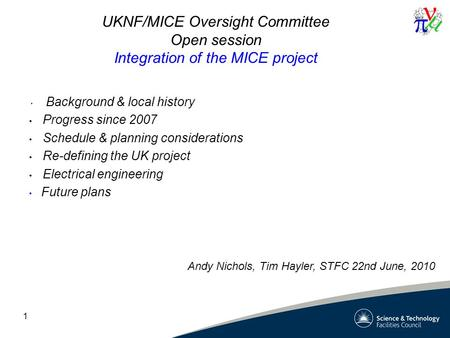 1 UKNF/MICE Oversight Committee Open session Integration of the MICE project Background & local history Progress since 2007 Schedule & planning considerations.