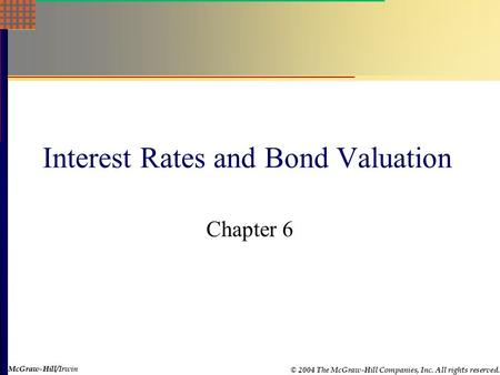 interest rates and bond valuation answer 1 chapter 33 valuing bonds the value of a bond is the present value of the expected cash flows on the bond, discounted at an interest rate that is appropriate to the riskiness of that bond.