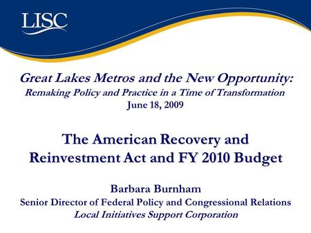 He American Recovery and Reinvestment Act and FY 2010 Budget Great Lakes Metros and the New Opportunity: Remaking Policy and Practice in a Time of Transformation.
