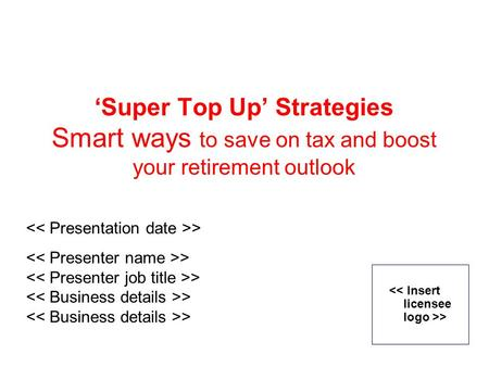 'Super Top Up' Strategies Smart ways to save on tax and boost your retirement outlook >
