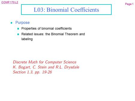 COMP 170 L2 Page 1 L03: Binomial Coefficients l Purpose n Properties of binomial coefficients n Related issues: the Binomial Theorem and labeling.