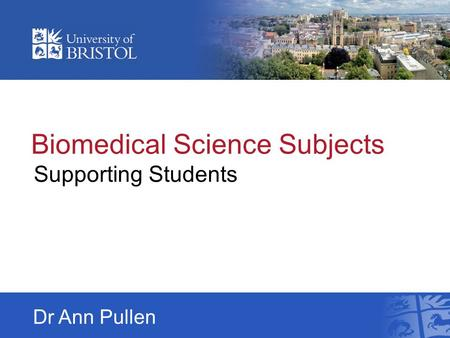 Biomedical Science Subjects Supporting Students Dr Ann Pullen.