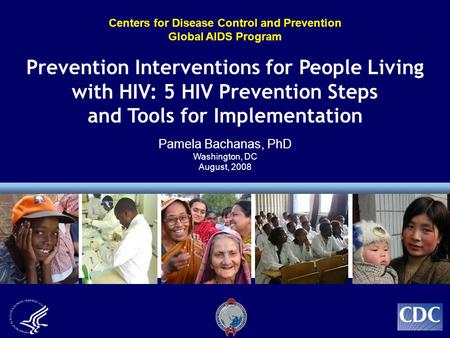 Centers for Disease Control and Prevention Global AIDS Program Prevention Interventions for People Living with HIV: 5 HIV Prevention Steps and Tools for.