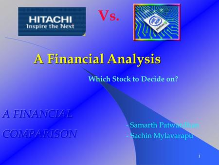 Vs. 1 Which Stock to Decide on? - Samarth Patwardhan - Sachin Mylavarapu A Financial Analysis.