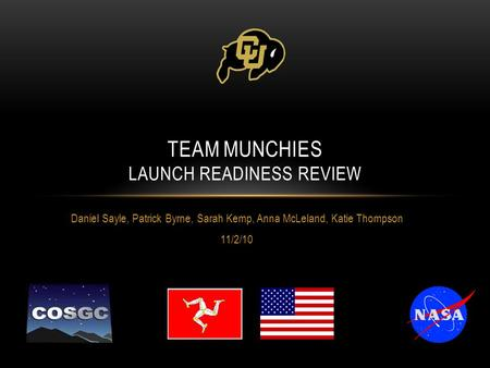 Daniel Sayle, Patrick Byrne, Sarah Kemp, Anna McLeland, Katie Thompson 11/2/10 TEAM MUNCHIES LAUNCH READINESS REVIEW.