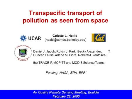 Transpacific transport of pollution as seen from space Funding: NASA, EPA, EPRI Daniel J. Jacob, Rokjin J. Park, Becky Alexander, T. Duncan Fairlie, Arlene.