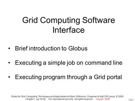 Slides for Grid Computing: Techniques and Applications by Barry Wilkinson, Chapman & Hall/CRC press, © 2009. Chapter 1, pp 19-28. For educational use only.